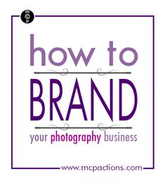 How to Brand Your Photography Business - MCP Photography Blog