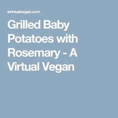 Grilled Baby Potatoes with Rosemary - A Virtual Vegan