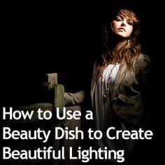 How to Use a Beauty Dish to Create Beautiful Lighting
