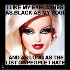 I like my eyelashes as black as my soul.
