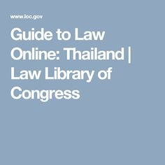 Guide to Law Online: Thailand | Law Library of Congress