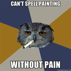 can't spell Painting without pain | Art Student Owl
