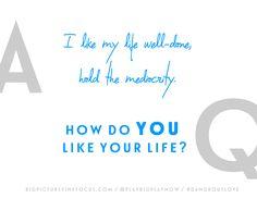 How Do YOU Like Your Life?