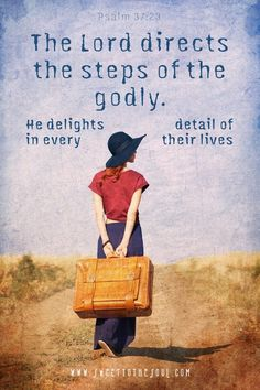 """The Lord directs the steps of the godly. He delights in every detail of their lives."" - Psalm 37:23"