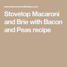 Stovetop Macaroni and Brie with Bacon and Peas recipe