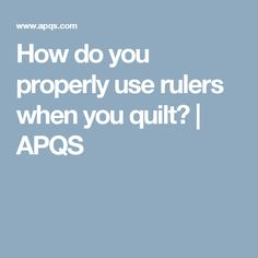 How do you properly use rulers when you quilt? | APQS