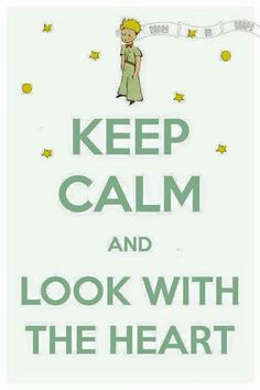 Keep calm and look with the heart