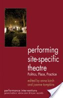 Performing site-specific theatre : politics, place, practice / edited by Anna Birch and Joanne Tompkins - Houndmills, Basingstoke, Hampshire ; New York : Palgrave Macmillan, 2012