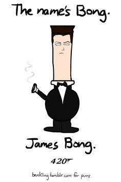 My name is Bong, James Bong! #420
