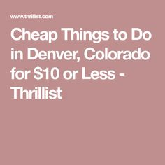 Cheap Things to Do in Denver, Colorado for $10 or Less - Thrillist