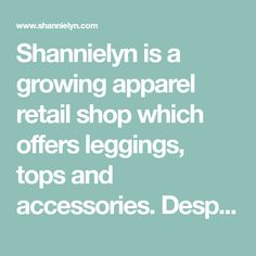 Shannielyn is a growing apparel retail shop which offers leggings, tops and accessories. Despite the growing number of different retail shops, it still offers customer affordable and great quality products. Along with our strong will to provide excellent service, we present fitness clothing and fashion that is very ecc