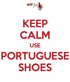 Keep Calm Use Portuguese Shoes by WTF Shoes