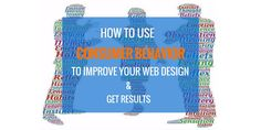 How to Use Consumer Behavior to Improve Your Web Design and Get Results - Stephen Zoelle...