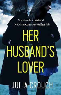 Her Husband's Lover. A woman has to stop her rival from ruining her life in HER HUSBAND'S LOVER, the stunning new novel from the acclaimed Julia Crouch. 'Psychological thrillers don't come much better than this' Clare Mackintosh Book Nerd, Book Club Books, Book Lists, The Book, I Love Books, Great Books, Books To Read, Big Books, Book Suggestions