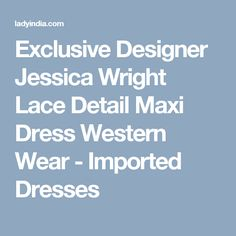 Exclusive Designer Jessica Wright Lace Detail Maxi Dress Western Wear - Imported Dresses