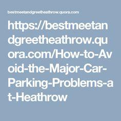 https://bestmeetandgreetheathrow.quora.com/How-to-Avoid-the-Major-Car-Parking-Problems-at-Heathrow