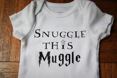 Snuggle This Muggle Harry Potter Inspired Baby Onesie by SmoochieBabyBoutique on Etsy https://www.etsy.com/listing/236740952/snuggle-this-muggle-harry-potter