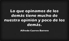 Lo que opinamos de los demás tiene mucho de nuestra opinión y poco de los demás.