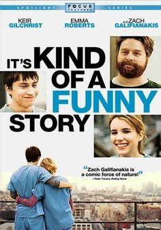 It's Kind of a Funny Story (2010) Being a teenager is too much for 16-year-old Craig (Keir Gilchrist), who shocks his parents (Lauren Graham and Jim Gaffigan) by checking himself into a mental health clinic for a little R & R. But when the youth ward is unexpectedly closed, he's forced to live among the adult patients. Zach Galifianakis, Viola Davis, Emma Roberts and Aasif Mandvi co-star in this quirky drama written and directed by the screenwriters of Half Nelson.