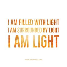 Todays Mantra: I AM filled with Light. I AM surrounded by Light. I AM Light.  #iam #iammantra #mantra #light #iamlight #intention #affirmation #prayer #meditation #vibration