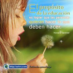 El propósito de la educación es lograr que las personas quieran hacer lo que deben hacer. Howard Gardner http://selvv.com/estilos-de-aprendizaje/