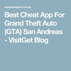 Best Cheat App For Grand Theft Auto (GTA) San Andreas - VisitGet Blog