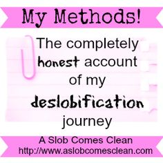 My Methods- The completely honest account of my deslobification journey. Free printables!