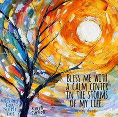 Bless me with a calm center ~ #calm Painting by Karen Tarlton. For the app of wallpapers ~ www.everydayspirit.net