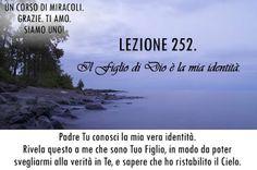 Un corso di Miracoli.: Lezione 252 del libro di esercizio. Il Figlio di Dio è la mia identità.