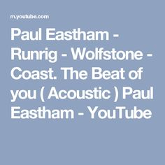 Paul Eastham - Runrig - Wolfstone - Coast. The Beat of you ( Acoustic ) Paul Eastham - YouTube