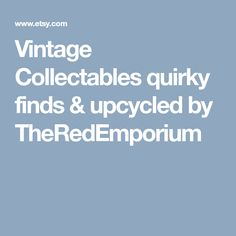 Vintage Collectables quirky finds & upcycled by TheRedEmporium