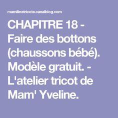 CHAPITRE 18 - Faire des bottons (chaussons bébé). Modèle gratuit. - L'atelier tricot de Mam' Yveline.
