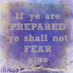 If ye are prepared, ye shall not fear. D&C 38:30 #LDSscriptures www.lds.org/scriptures/dc-testament/dc/38.30