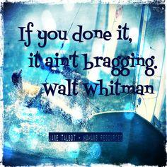 If you done it, it ain't bragging ~ Walt Whitman #Adventure #OwnIt www.janetalbot.com