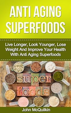 Anti Aging Superfoods: Live Longer, Look Younger, Lose Weight And Improve Your Health With Anti Aging Superfoods (Living Healthier Longer Lives While Delaying The Aging Process) by John McQuilkin, http://www.amazon.com/dp/B00KXTA5JY/ref=cm_sw_r_pi_dp_8iZQtb072BAEP