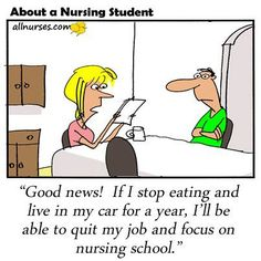 """Good news! If I stop eating and live in my car for a year, I'll be able to quit my job and focus on nursing school."""