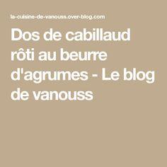 Dos de cabillaud rôti au beurre d'agrumes - Le blog de vanouss