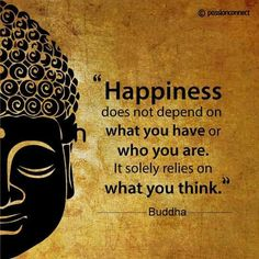happiness does not depend on what you have or who you are it solely relies on what you think #Reminder