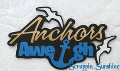 CRUISE Anchors Aweigh - Die Cut Title Paper Piece for Scrapbook Page - SSFFDeb #Handmade