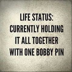 """Life Status: currently holding it all together with one bobby pin."""