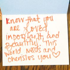 """Know that you are loved, important, and beautiful. This world needs and cherishes you."" #HopeInAnEnvelope"