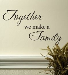 "'Together we make a Family"" quote - will look great on a wall of family pictures."