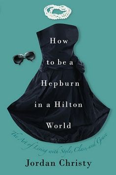 """How to be a Hepburn in a Hilton World.  Interesting book. Very good observations and made good points about how woman today are slowly destroying what women before us worked for. More of a thinking book than a how to book."" -previous pinner.     GOod book"