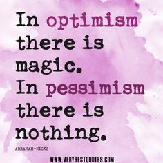 Inspirational Quotes About optimism | optimism quotes, In optimism there is magic. In pessimism there is ...