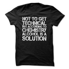 According to Chemistry, Alcohol is a Solution T Shirts T-Shirt Hoodie Sweatshirts auu. Check price ==► http://graphictshirts.xyz/?p=98232