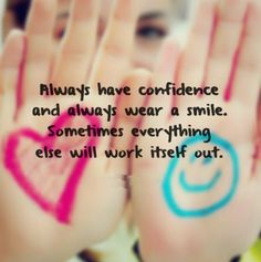 Always have confidence and always wear a smile. Sometimes everything else will work itself out. #quotes