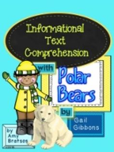 "Informational Text comprehension Activities using ""Polar Bears"" by Gail Gibbons through read aloud &/or independent reading."