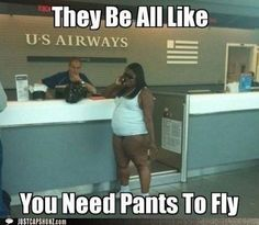 You need pants to fly?
