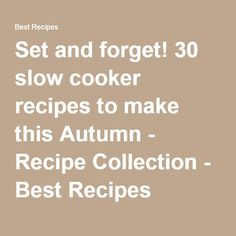 Set and forget! 30 slow cooker recipes to make this Autumn - Recipe Collection - Best Recipes