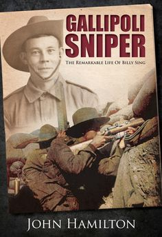 Gallipoli Sniper - The Remarkable Life of Billy Sing #Gallipoli100